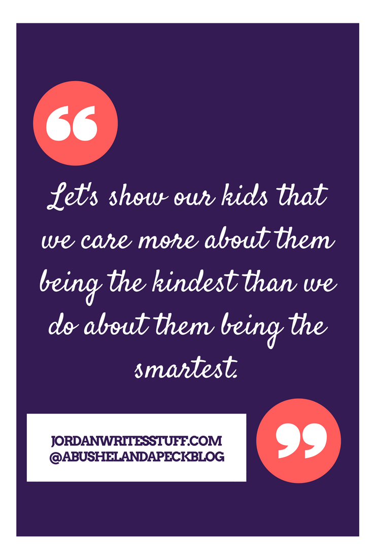 lets-show-our-kids-that-we-care-more-about-them-being-the-kindest-than-we-do-about-them-being-the-smartest-4